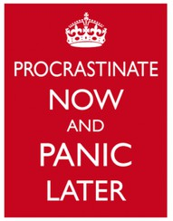 Procrastinate Now and Panic Later